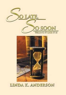 So Late, So Soon by Linda K Anderson