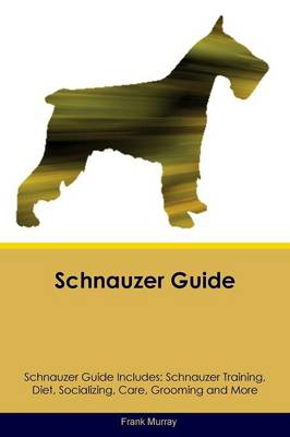 Schnauzer Guide Schnauzer Guide Includes by Frank Murray