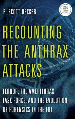 Recounting the Anthrax Attacks by R. Scott Decker