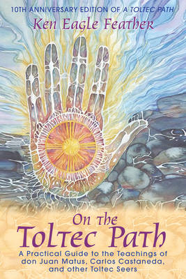 On the Toltec Path by Ken Eagle Feather