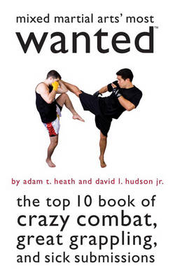 Mixed Martial Arts' Most Wanted (TM) by Adam T. Heath
