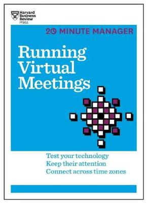 Running Virtual Meetings (HBR 20-Minute Manager Series) by Harvard Business Review