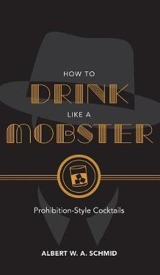 How to Drink Like a Mobster by Noah Rothbaum
