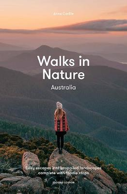 Walks in Nature: Australia 2nd ed: Easy Escapes into Unspoiled Landscapes Complete with Foodie Stops by Anna Carlile