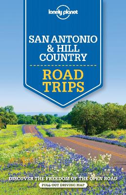Lonely Planet San Antonio, Austin & Texas Backcountry Road Trips by Lonely Planet