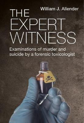 The Expert Witness: Examinations of Murder and Suicide by a Forensic Toxicologist book