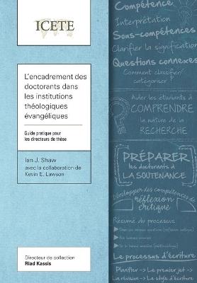 L'encadrement des doctorants dans les institutions theologiques evangeliques: Guide pratique pour les directeurs de these by Ian J. Shaw