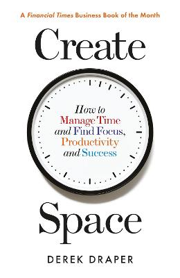 Create Space: How to Manage Time and Find Focus, Productivity and Success book