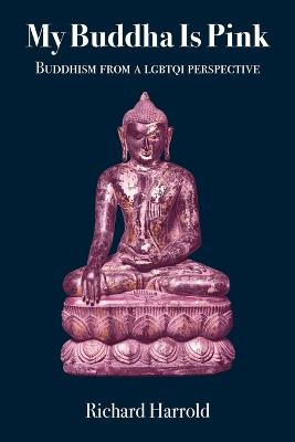 My Buddha Is Pink: Buddhism from a LGBTQI perspective by Richard Harrold