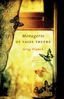 Menagerie of False Truths by Greg French