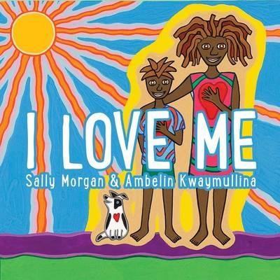 I Love Me by Kwaymullina Ambelin