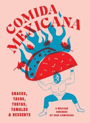 Comida Mexicana: Snacks, tacos, tortas, tamales & desserts book