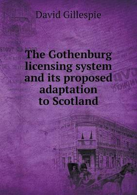 The Gothenburg Licensing System and Its Proposed Adaptation to Scotland by Professor David Gillespie