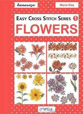Easy Cross Stitch Series 1: Flowers by Maria Diaz