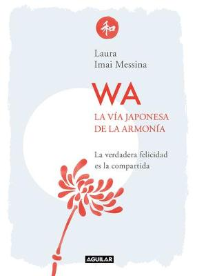 WA. La via japonesa de la armonia / WA. The Japanese Way of Harmony by Laura Messina