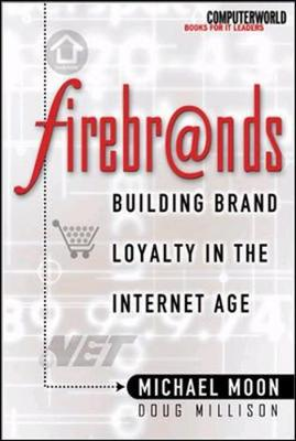 Firebrands!: Building Brand Loyalty in the Internet Age by Michael Moon