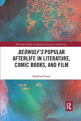 Beowulf's Popular Afterlife in Literature, Comic Books, and Film by Kathleen Forni