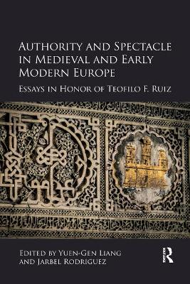 Authority and Spectacle in Medieval and Early Modern Europe: Essays in Honor of Teofilo F. Ruiz book