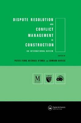 Dispute Resolution and Conflict Management in Construction by Edward Davies