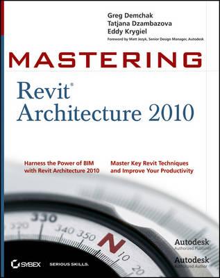 Mastering Revit Architecture 2010 by Greg Demchak