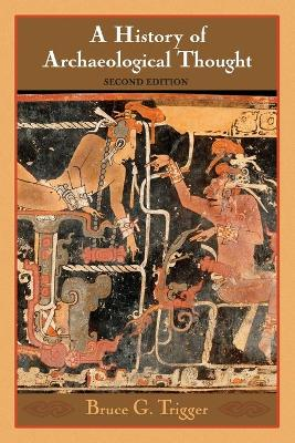 A History of Archaeological Thought by Bruce G. Trigger