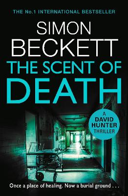 The Scent of Death: The chillingly atmospheric new David Hunter thriller by Simon Beckett