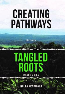 Creating Pathways through Tangled Roots: Poems & Stories book