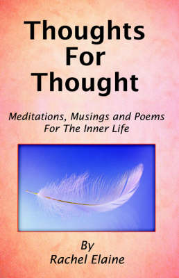 Thoughts for Thought: Meditations, Musings & Poems for the Inner Life by Rachel Elaine