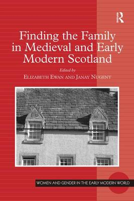 Finding the Family in Medieval and Early Modern Scotland book
