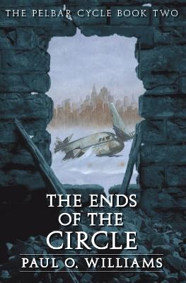 The Ends of the Circle by Paul O. Williams