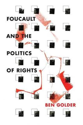 Foucault and the Politics of Rights by Ben Golder