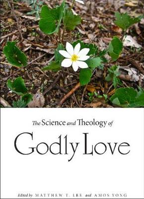 The Science and Theology of Godly Love by Matthew T. Lee