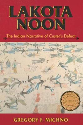 Lakota Noon: Indian Narrative of Custers Defeat by Gregory F. Michino