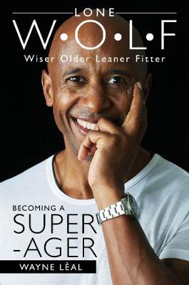 LONE W*O*L*F: Wiser Older Leaner Fitter by Wayne Leal