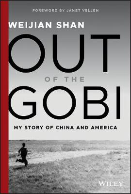 Out of the Gobi: My Story of China and America by Weijian Shan