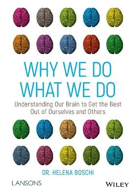 Why We Do What We Do: Understanding Our Brain to Get the Best Out of Ourselves and Others by Dr Helena Boschi
