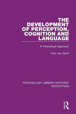 The Development of Perception, Cognition and Language: A Theoretical Approach book
