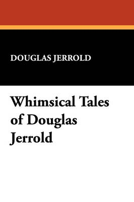 Whimsical Tales of Douglas Jerrold by Douglas Jerrold