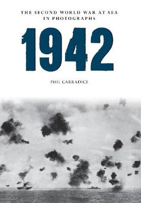 1942 The Second World War at Sea in photographs by Phil Carradice