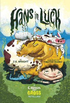 Hans in Luck: A Grimm and Gross Retelling book