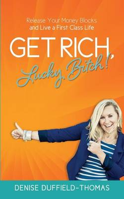 Get Rich, Lucky Bitch! by Denise Duffield-Thomas