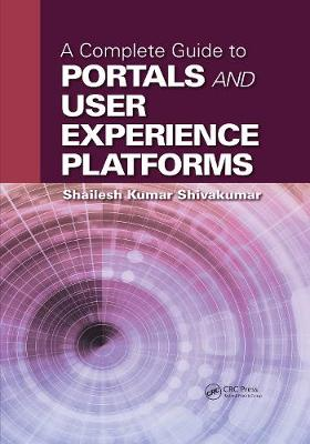 Complete Guide to Portals and User Experience Platforms by Shailesh Kumar Shivakumar