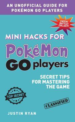 Mini Hacks for Pokemon GO Players by Justin Ryan