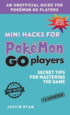 Mini Hacks for Pokemon GO Players by Justin Ryan