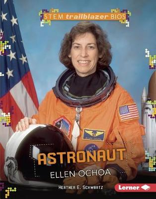 Astronaut Ellen Ochoa by Heather E Schwartz