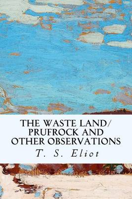 The Waste Land/Prufrock and Other Observations by Professor T S Eliot