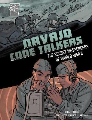 Navajo Code Talkers: Top Secret Messengers of World War II (Amazing World War II Stories) by Blake Hoena