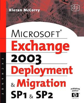 Microsoft Exchange Server 2003, Deployment and Migration SP1 and SP2 by Kieran McCorry
