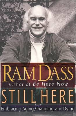 Still Here: Embracing Aging, Changing and Dying by Ram Dass