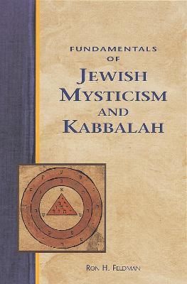 Fundamentals of Jewish Mysticism and Kabbalah by Ron Feldman